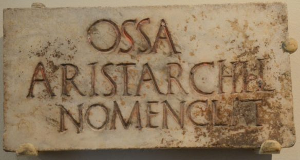 Epitaph in the columbarium niche of Aristarchus, freedman, a nomenclator. From Johns Hopkins Archeological Museum.